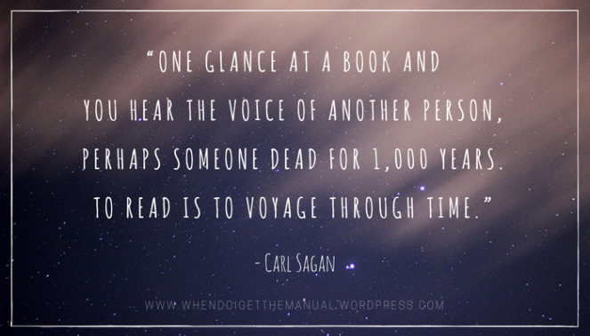 """""""One glance at a book and you hear the voice of another person, perhaps someone dead for 1,000 years. To read is to voyage thr.png"""